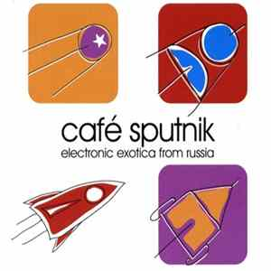 Various - Café Sputnik - Electronic Exotica From Russia à Télécharger Gratuitement